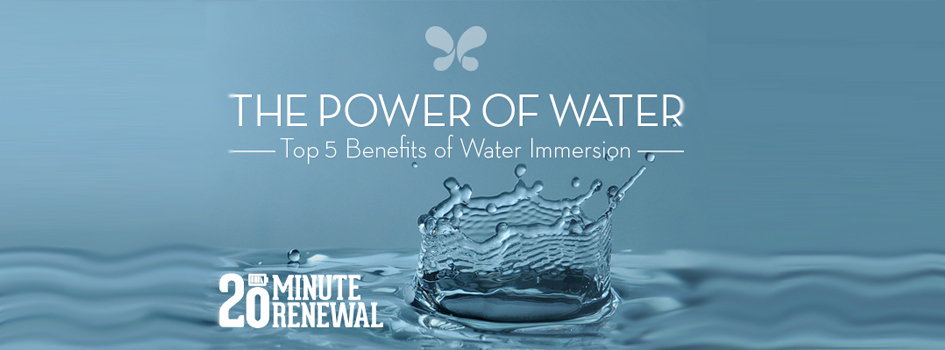 The Power of Water: Top 5 Benefits of Water Immersion